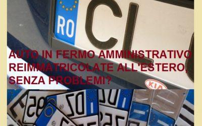 Auto in fermo amministrativo reimmatricolato con targa estera perché inutile farlo