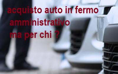 L'acquisto di auto in fermo amministrativo per chi?
