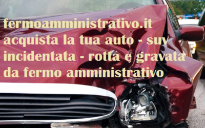 Acquistiamo la tua auto incidentata in fermo amministrativo